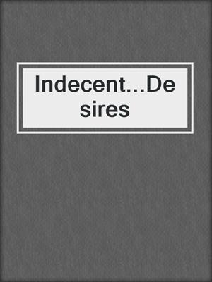 cover image of Indecent...Desires