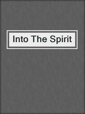 cover image of Into The Spirit