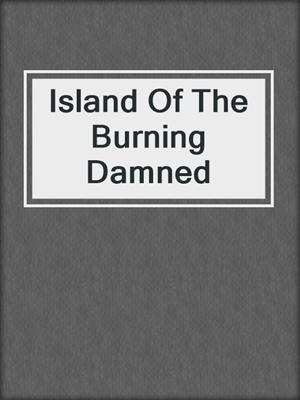 cover image of Island Of The Burning Damned