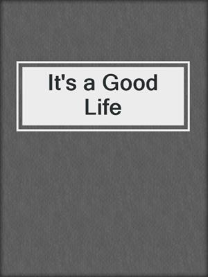 cover image of It's a Good Life