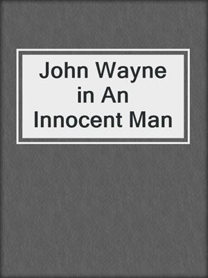 John Wayne in An Innocent Man