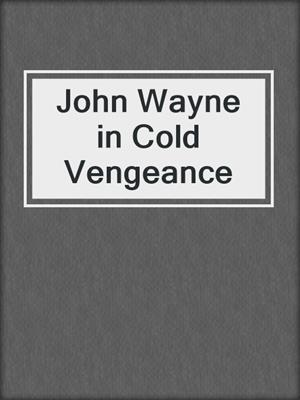 cover image of John Wayne in Cold Vengeance