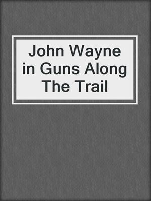 cover image of John Wayne in Guns Along The Trail