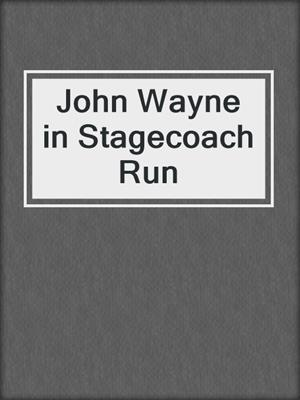 cover image of John Wayne in Stagecoach Run