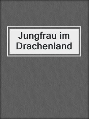 cover image of Jungfrau im Drachenland
