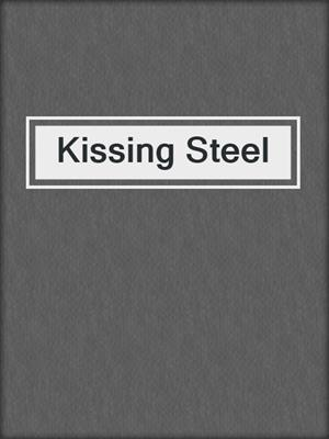 cover image of Kissing Steel