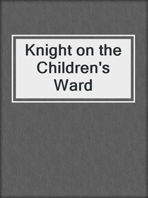 cover image of Knight on the Children's Ward