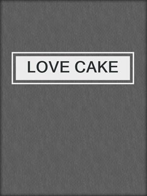 cover image of LOVE CAKE