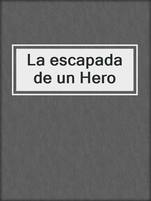 cover image of La escapada de un Hero