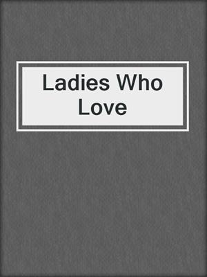cover image of Ladies Who Love