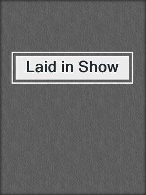 cover image of Laid in Show