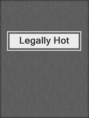 cover image of Legally Hot