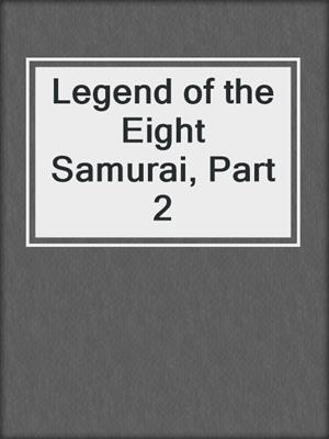 cover image of Legend of the Eight Samurai, Part 2