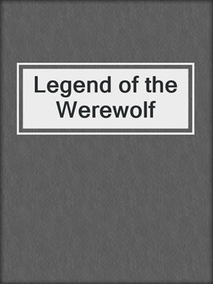 cover image of Legend of the Werewolf