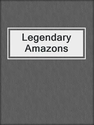 cover image of Legendary Amazons