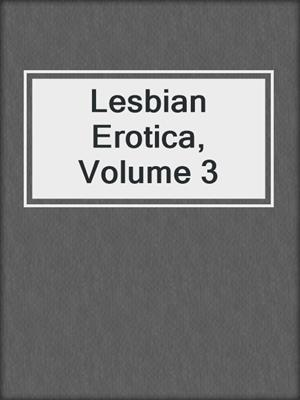 cover image of Lesbian Erotica, Volume 3