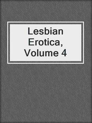 cover image of Lesbian Erotica, Volume 4