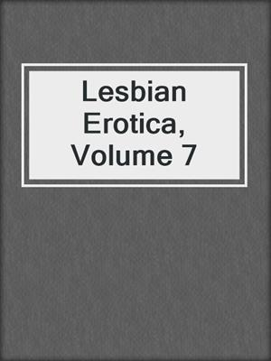 cover image of Lesbian Erotica, Volume 7