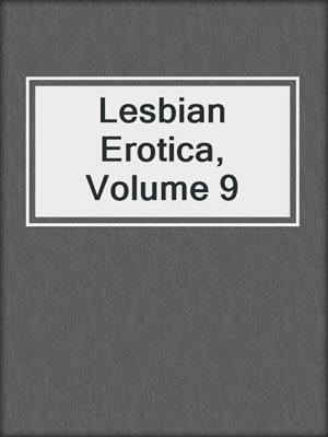 cover image of Lesbian Erotica, Volume 9