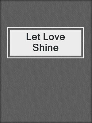 cover image of Let Love Shine