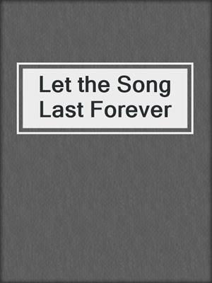 cover image of Let the Song Last Forever