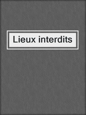 cover image of Lieux interdits