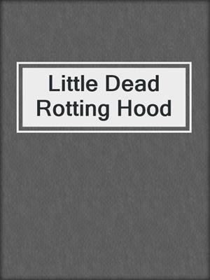 cover image of Little Dead Rotting Hood
