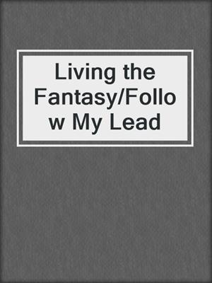 cover image of Living the Fantasy/Follow My Lead