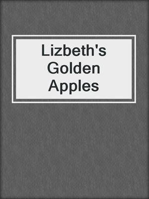 cover image of Lizbeth's Golden Apples