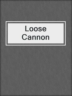 cover image of Loose Cannon