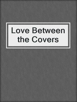 cover image of Love Between the Covers