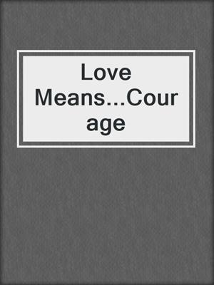 cover image of Love Means...Courage