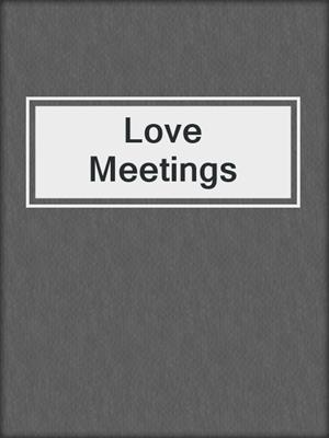 cover image of Love Meetings