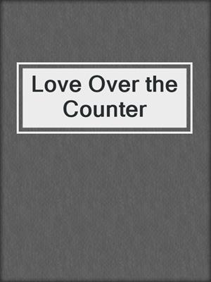 cover image of Love Over the Counter