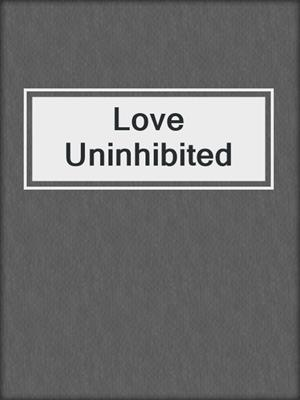 cover image of Love Uninhibited