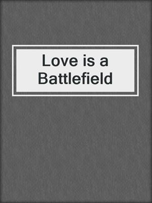 cover image of Love is a Battlefield