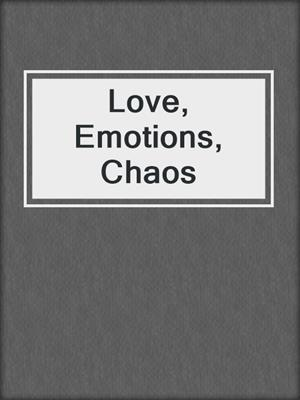 cover image of Love, Emotions, Chaos