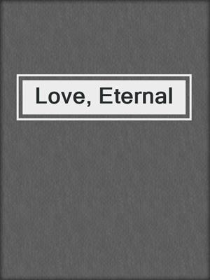 cover image of Love, Eternal