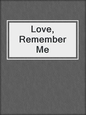 cover image of Love, Remember Me