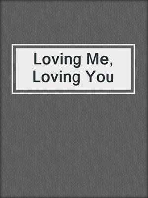 cover image of Loving Me, Loving You