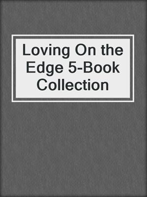 cover image of Loving On the Edge 5-Book Collection