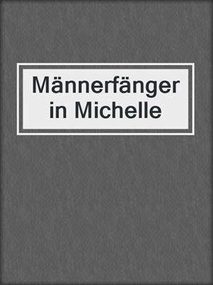 cover image of Männerfängerin Michelle