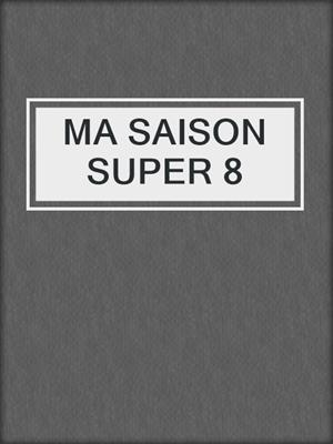 cover image of MA SAISON SUPER 8