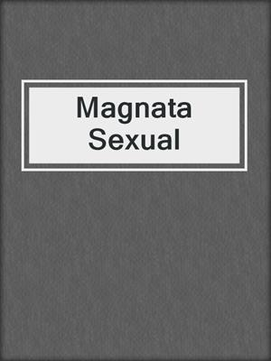 cover image of Magnata Sexual
