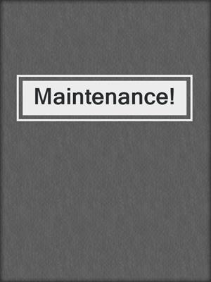 cover image of Maintenance!