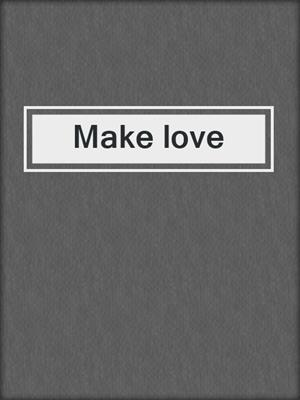cover image of Make love