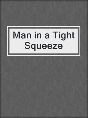 cover image of Man in a Tight Squeeze