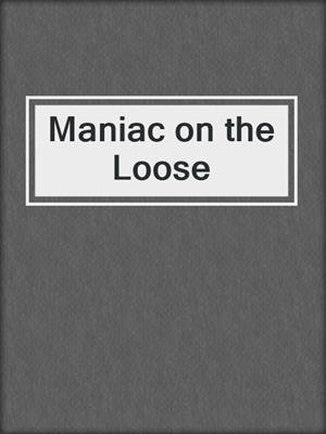 cover image of Maniac on the Loose