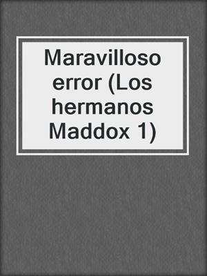 cover image of Maravilloso error (Los hermanos Maddox 1)