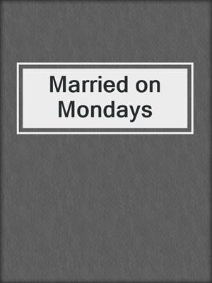 cover image of Married on Mondays